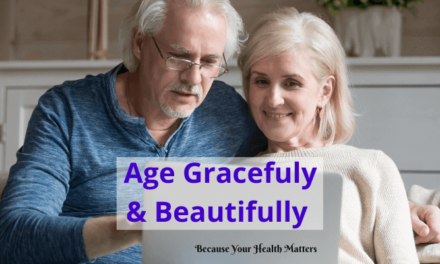 Age Gracefully and Beautifully: Enjoy A Healthy Life