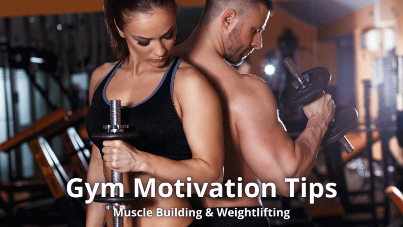 8 Gym Motivation Tips For Weightlifting & Muscle Building